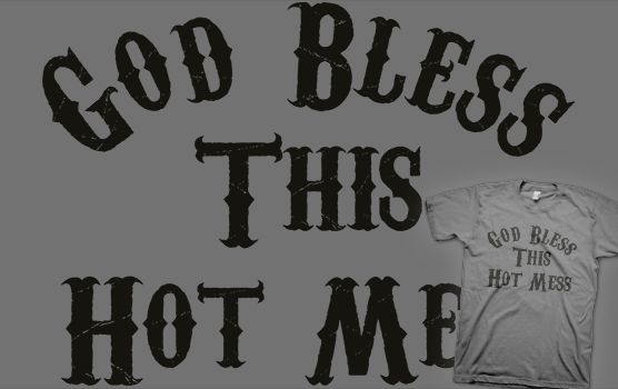 God Bless This Hot Mess T-Shirt