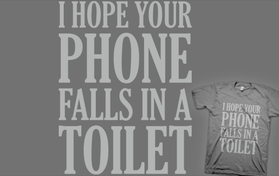 I Hope Your Phone Falls In The Toilet T-shirt