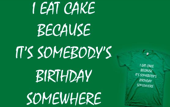 Why I eat cake? T-shirt