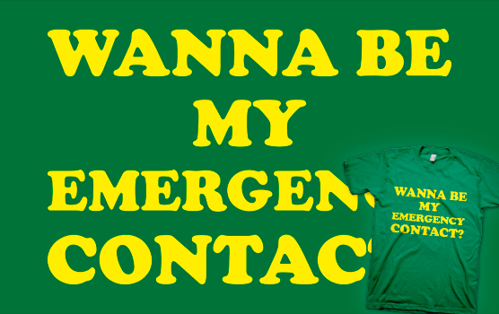 Wanna Be My Emergency Contact? - T-shirt