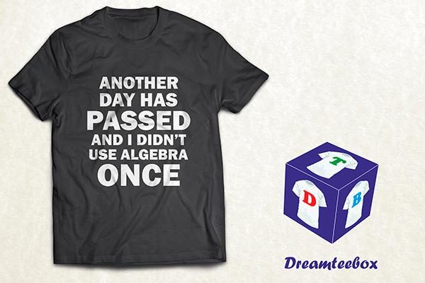 I Didn't Use Algebra Once T-shirt