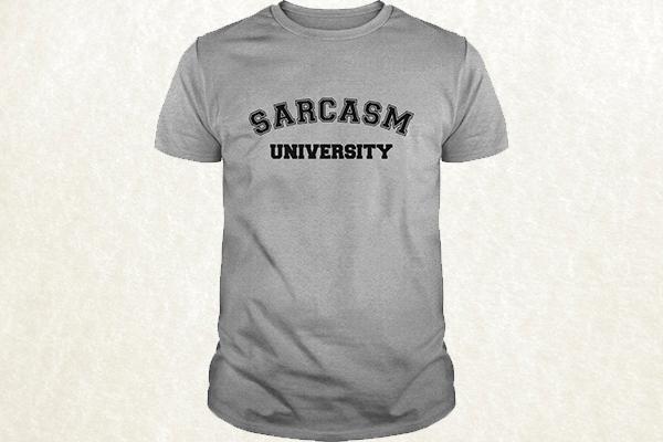 Sarcasm University T-shirt