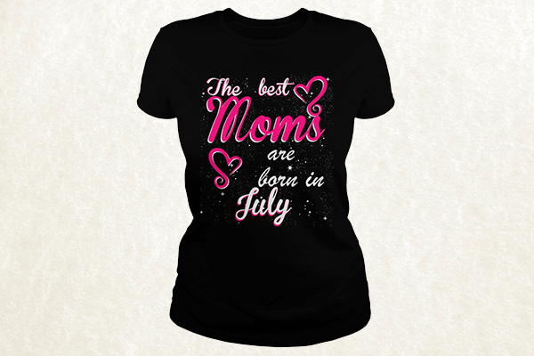 The Best Moms are born in July T-shirt