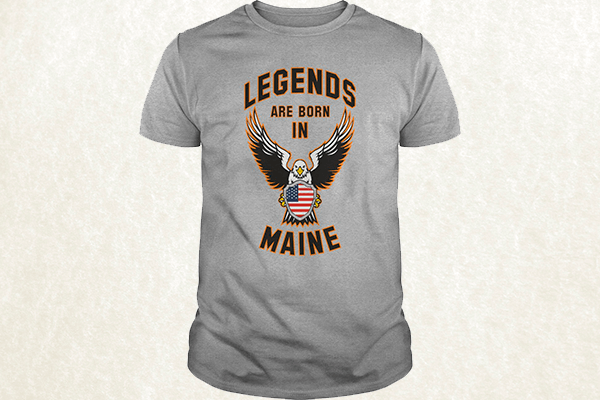Legends are born in Maine T-shirt
