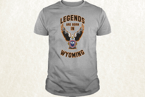 Legends are born in Wyoming T-shirt