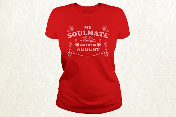 My Soulmate was born in August T-shirt