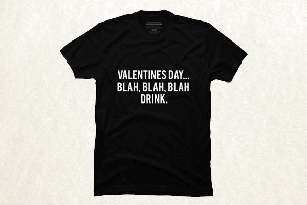 Valentines Day Blah Blah Blah Drink T-shirt