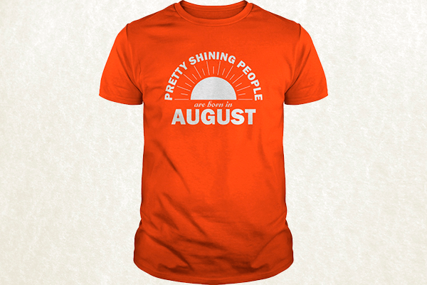 Pretty Shining People Are Born In August T-shirt