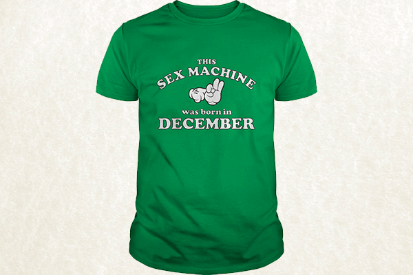 This Sex Machine Was Born In December T-shirt