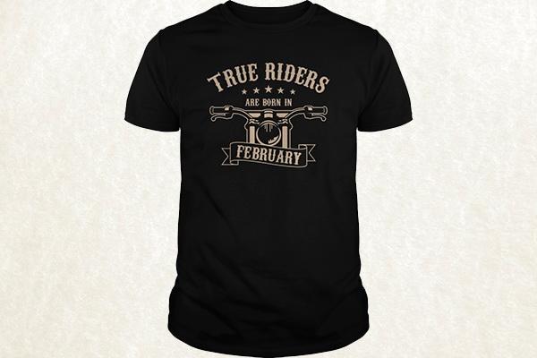 True Riders are born in February T-shirt