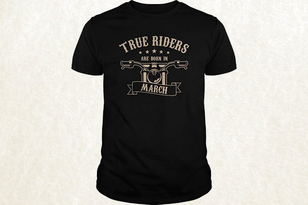 True Riders are born in March T-shirt