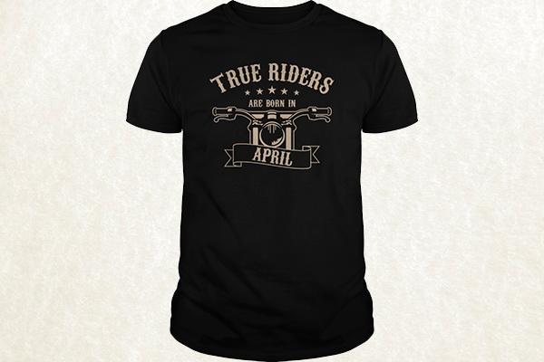 True Riders are born in April T-shirt