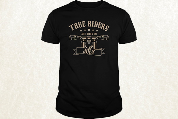 True Riders are born in July T-shirt