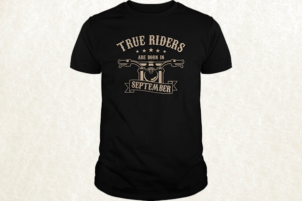 True Riders are born in September T-shirt