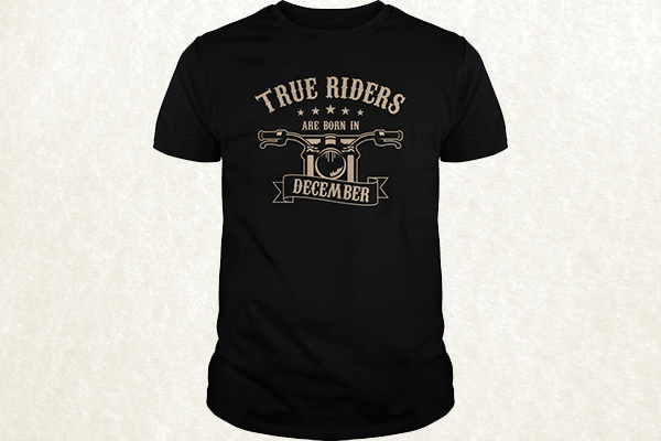 True Riders are born in December T-shirt