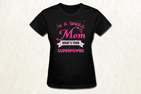 I'm a Single Mom T-shirt